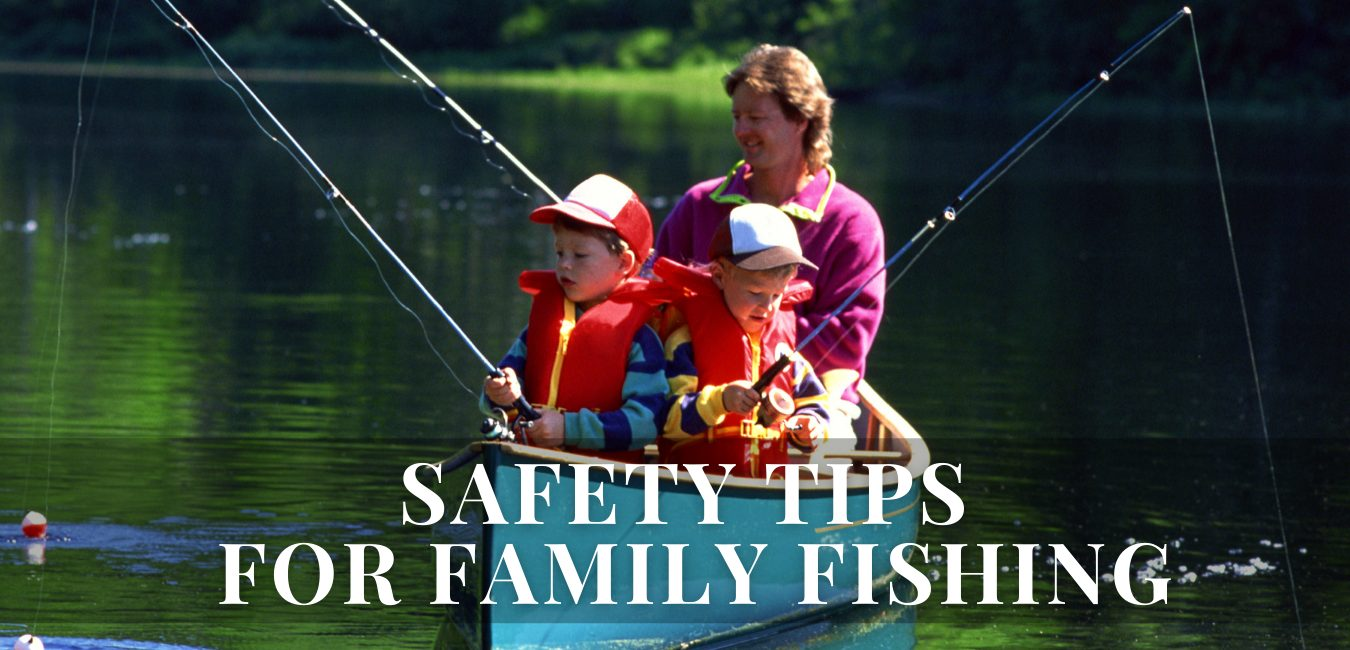 Safety Tips for Family Fishing