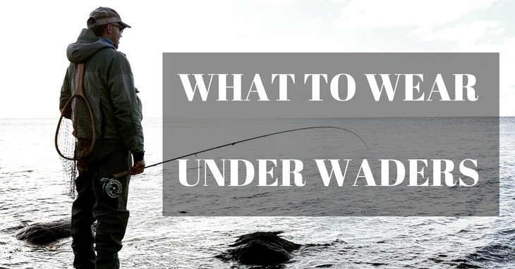 what to wear under waders 001